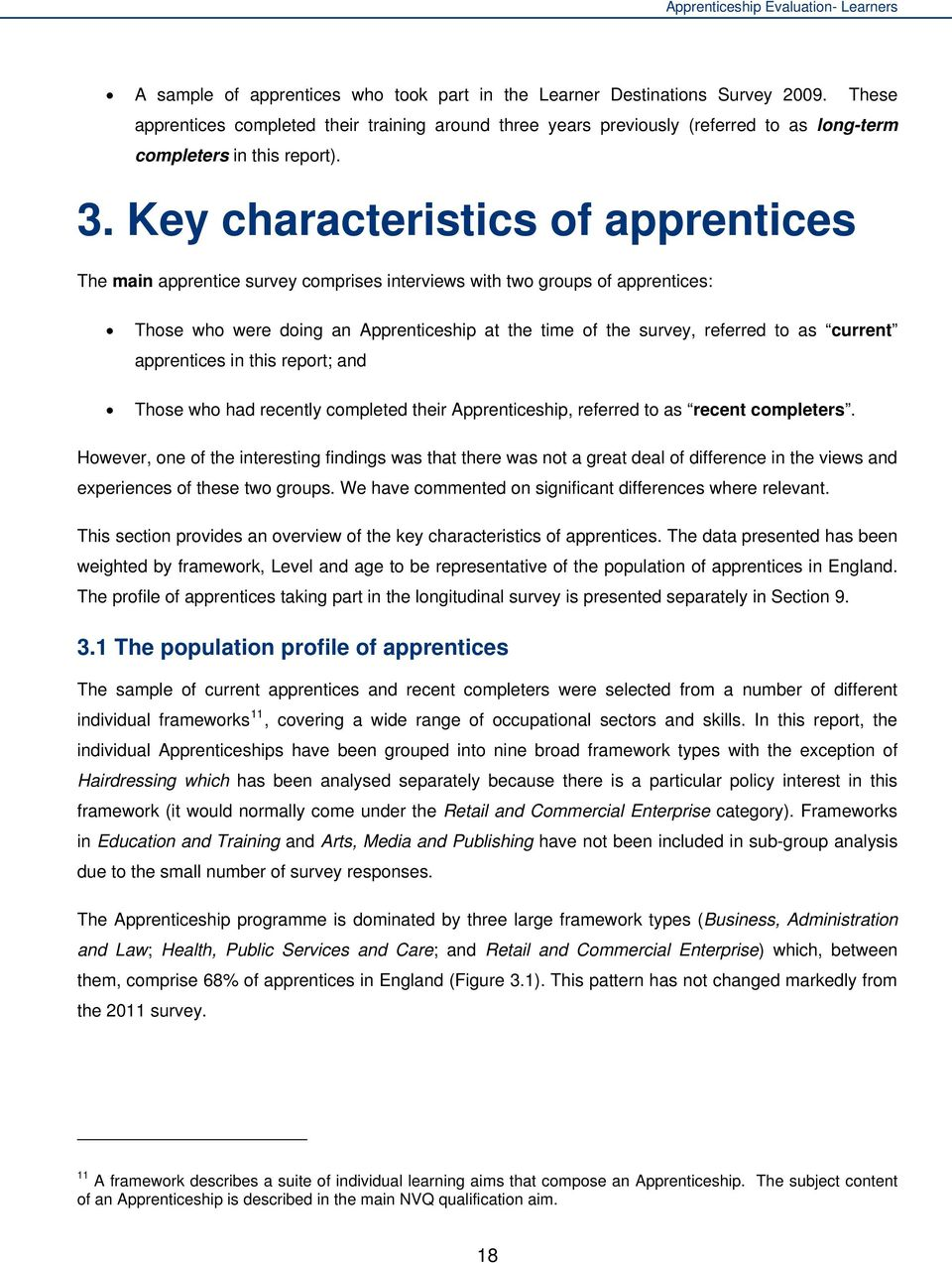 Key characteristics of apprentices The main apprentice survey comprises interviews with two groups of apprentices: Those who were doing an Apprenticeship at the time of the survey, referred to as