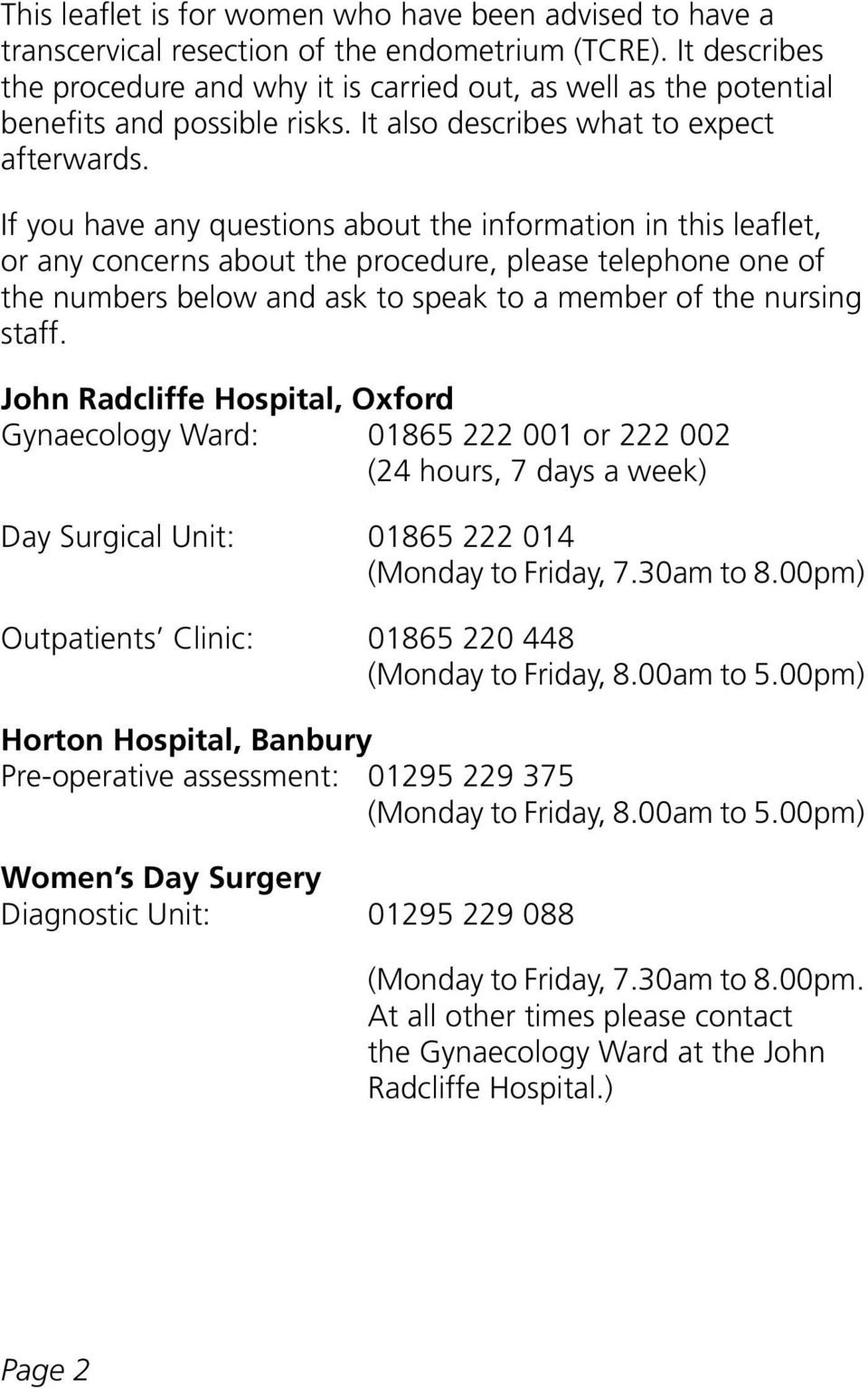 If you have any questions about the information in this leaflet, or any concerns about the procedure, please telephone one of the numbers below and ask to speak to a member of the nursing staff.