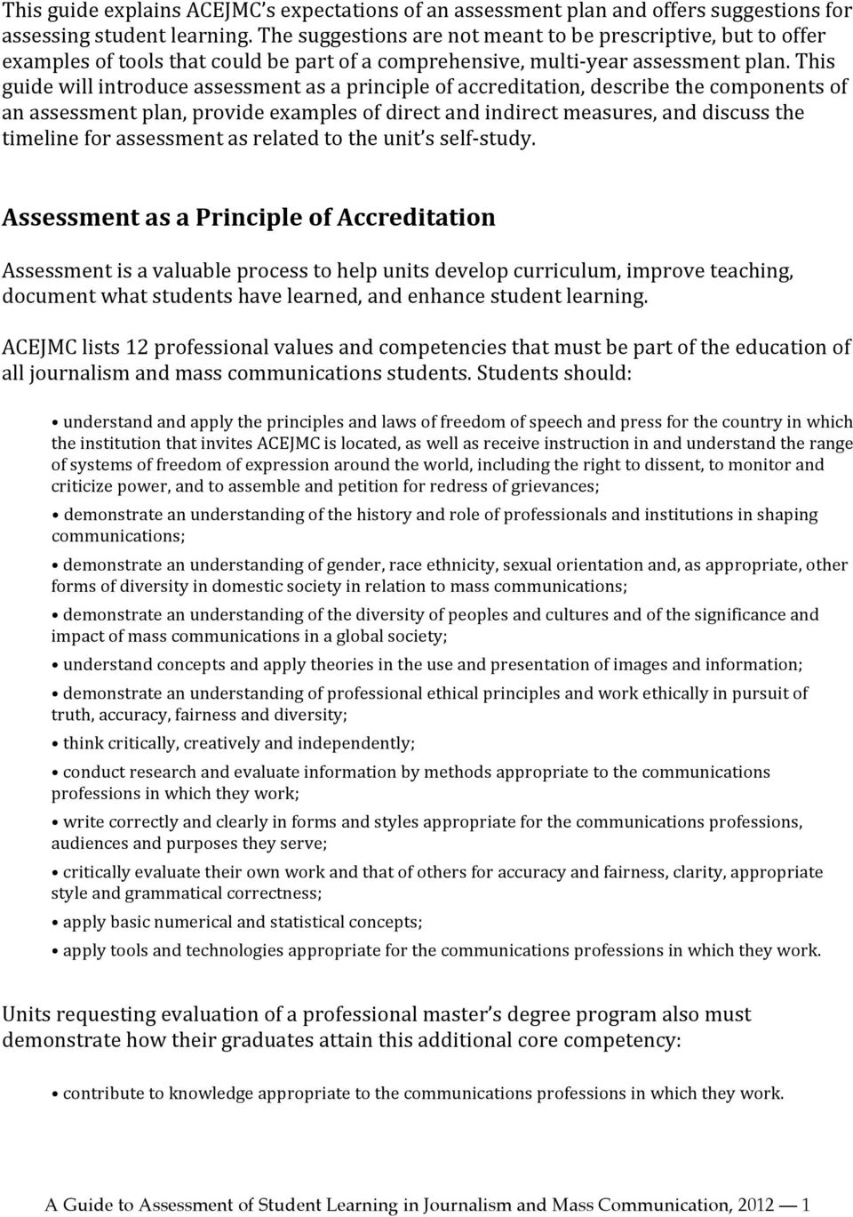 This guide will introduce assessment as a principle of accreditation, describe the components of an assessment plan, provide examples of direct and indirect measures, and discuss the timeline for