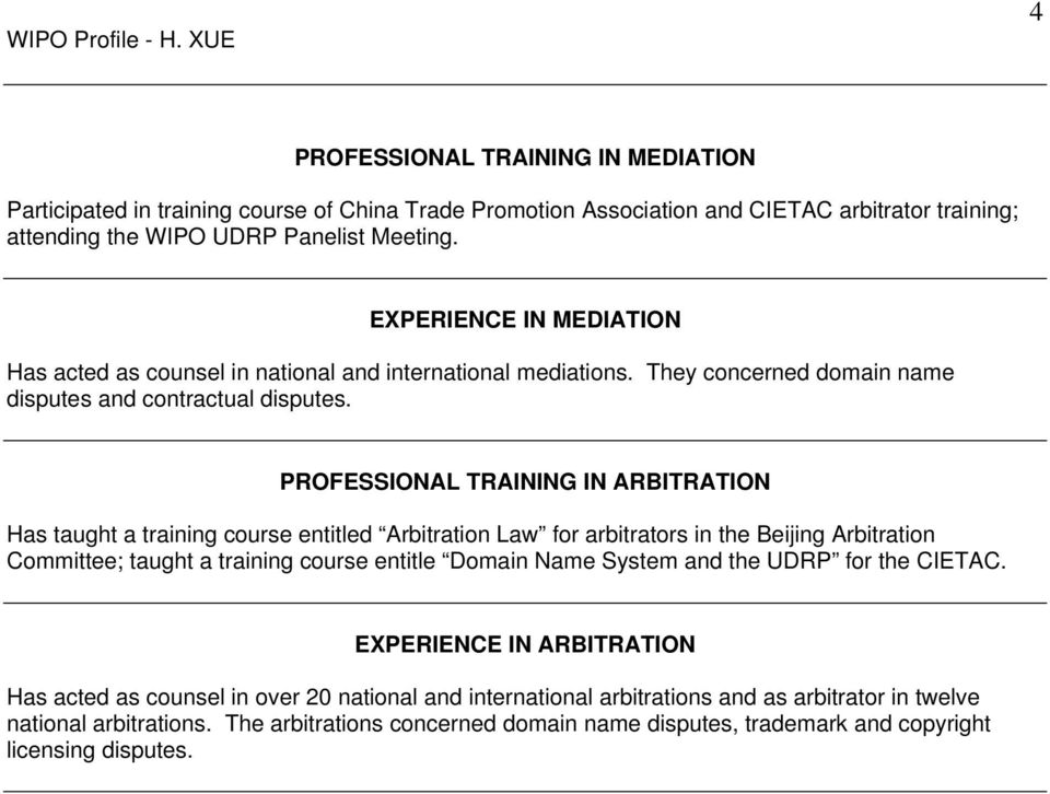 PROFESSIONAL TRAINING IN ARBITRATION Has taught a training course entitled Arbitration Law for arbitrators in the Beijing Arbitration Committee; taught a training course entitle Domain Name System