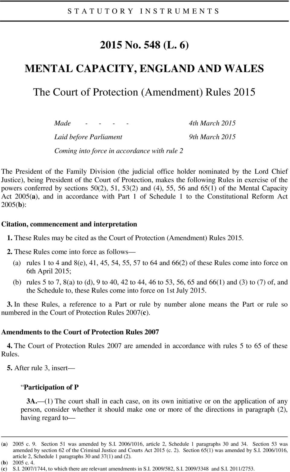 President of the Family Division (the judicial office holder nominated by the Lord Chief Justice), being President of the Court of Protection, makes the following Rules in exercise of the powers