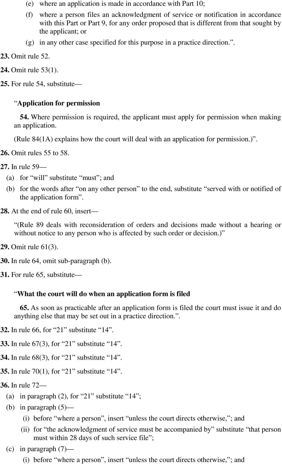 other case specified for this purpose in a practice direction.. 24. Omit rule 53(1). 25. For rule 54, substitute Application for permission 54.
