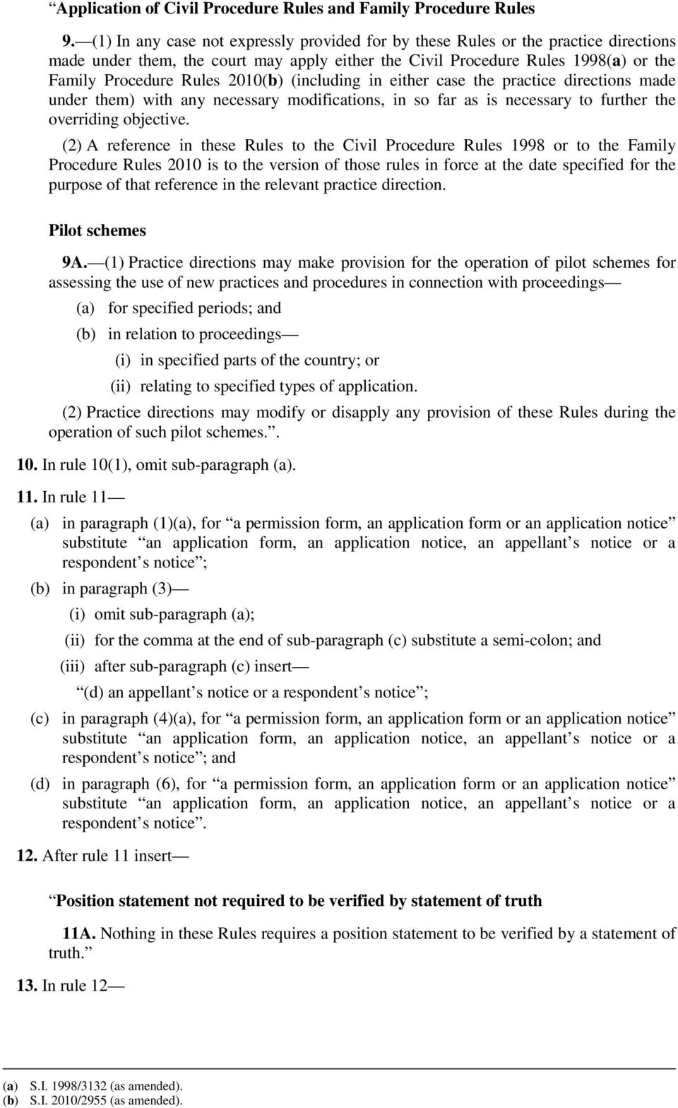 2010(b) (including in either case the practice directions made under them) with any necessary modifications, in so far as is necessary to further the overriding objective.