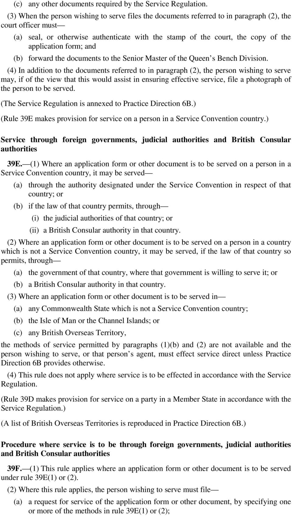 application form; and (b) forward the documents to the Senior Master of the Queen s Bench Division.