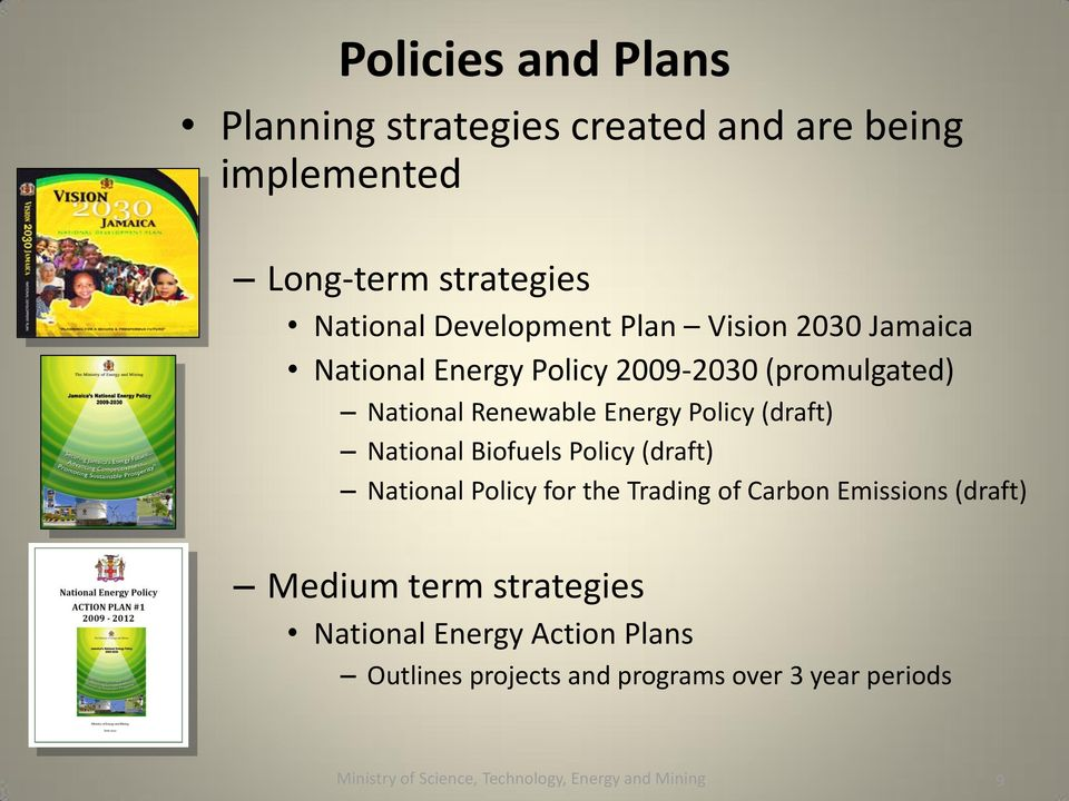 National Biofuels Policy (draft) National Policy for the Trading of Carbon Emissions (draft) Medium term strategies