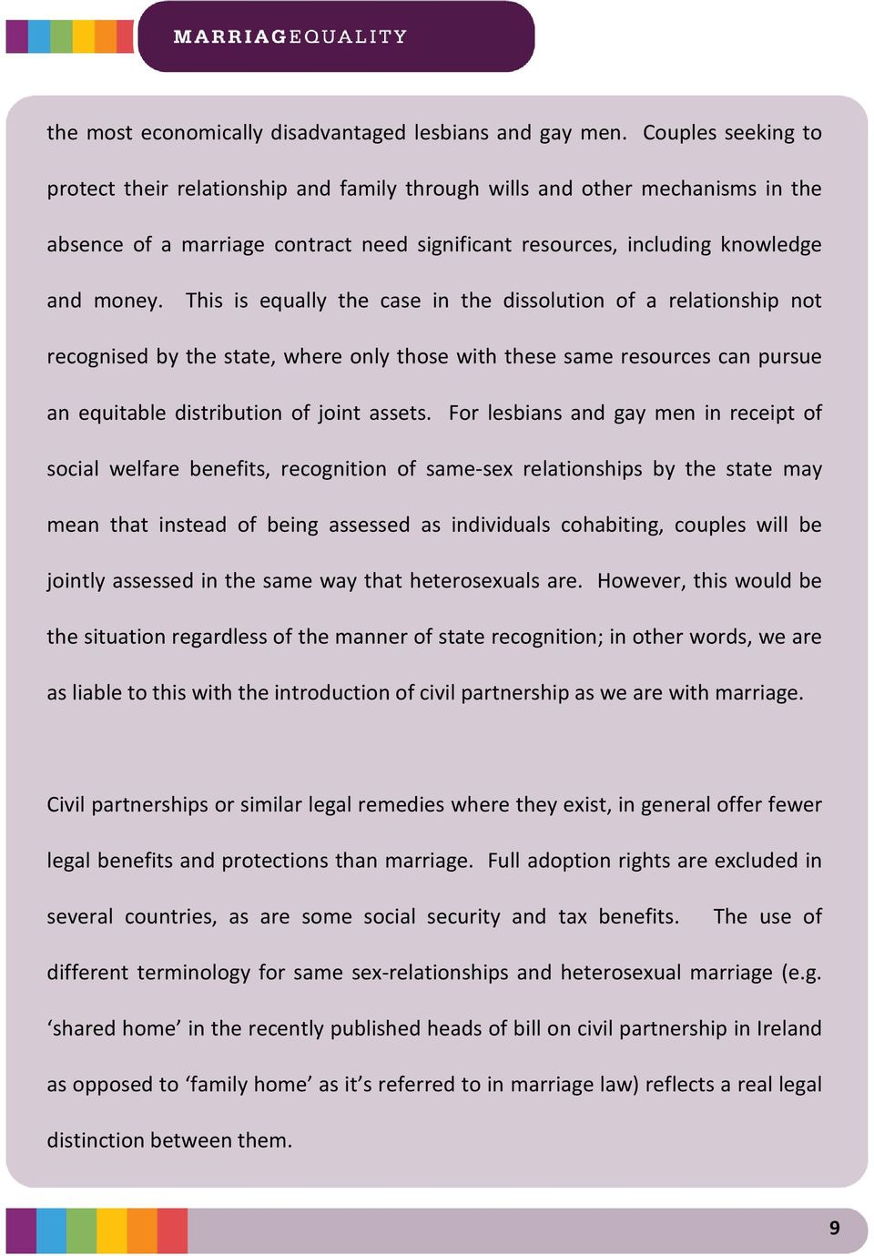 This is equally the case in the dissolution of a relationship not recognised by the state, where only those with these same resources can pursue an equitable distribution of joint assets.