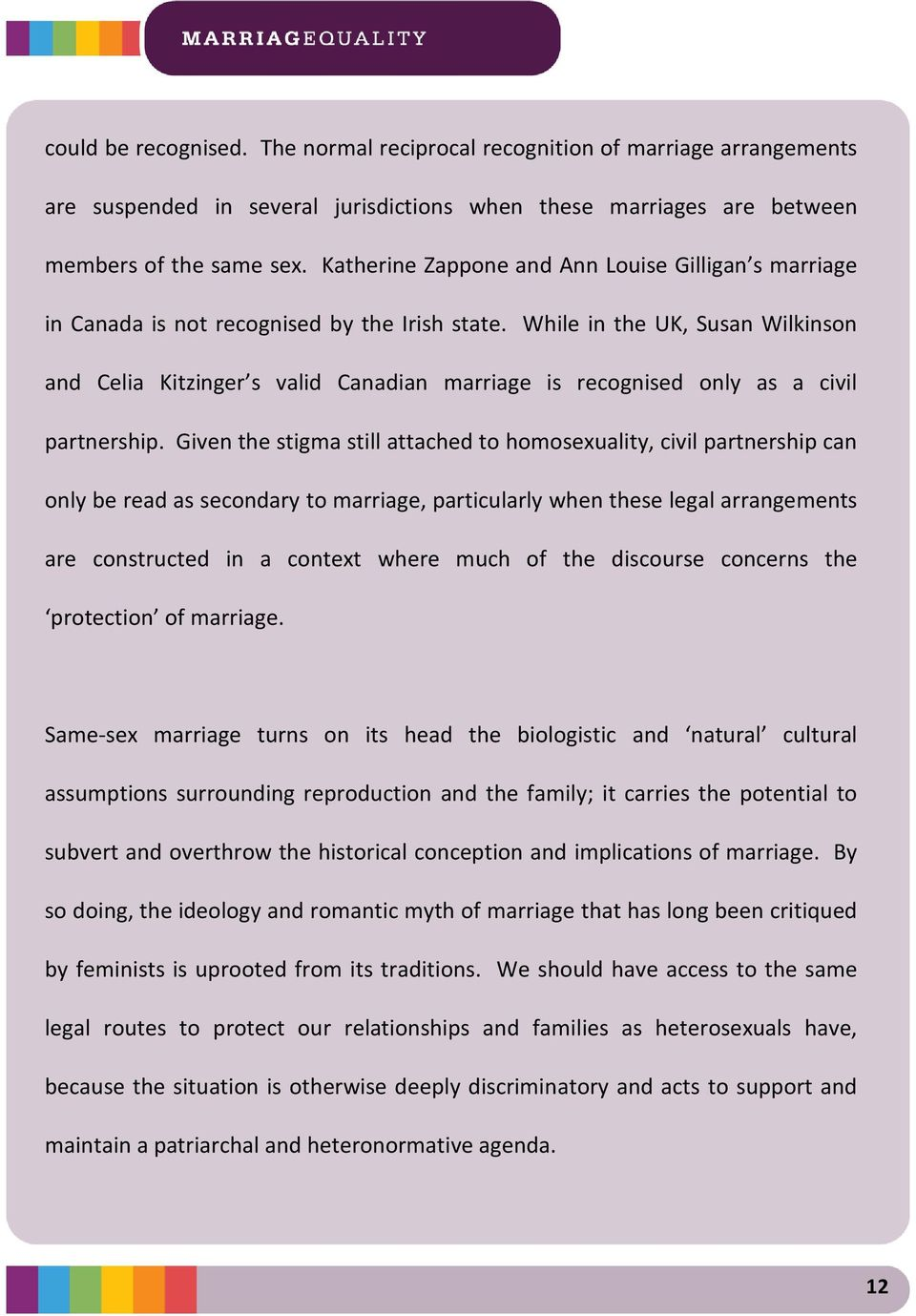 While in the UK, Susan Wilkinson and Celia Kitzinger s valid Canadian marriage is recognised only as a civil partnership.