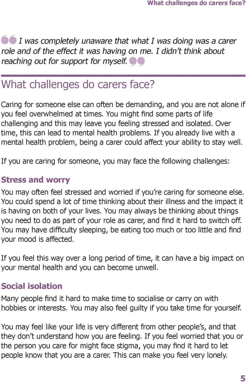 You might find some parts of life challenging and this may leave you feeling stressed and isolated. Over time, this can lead to mental health problems.