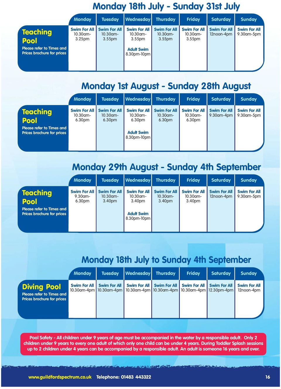 30am-5pm Monday 1st August - Sunday 28th August Monday Tuesday Wednesday Thursday Friday Saturday Sunday Teaching Pool Please refer to Times and Prices brochure for prices Adult Swim 8.30pm-10pm 9.