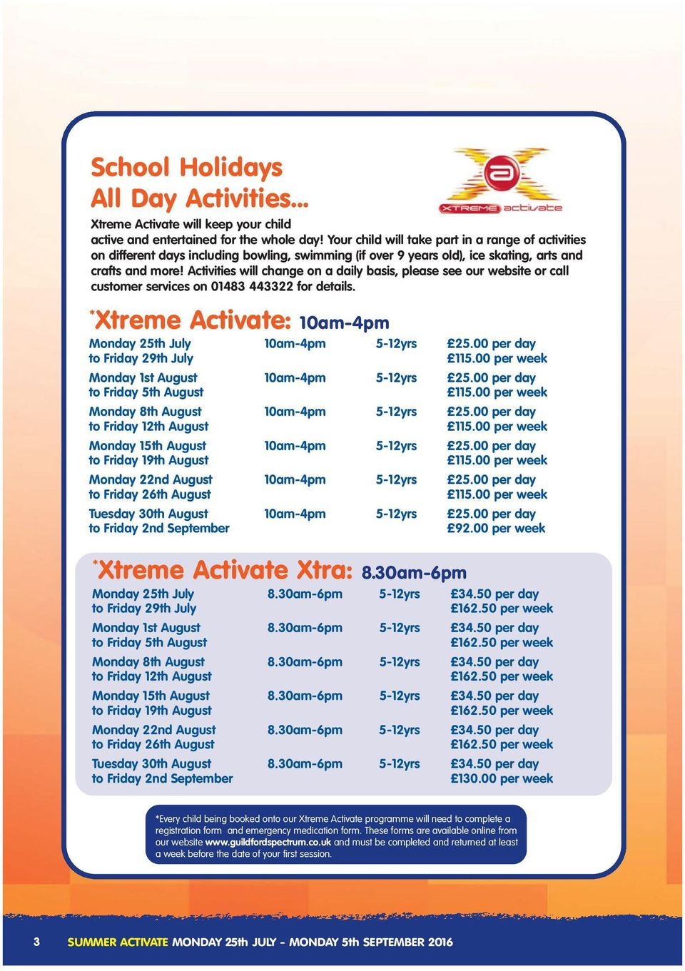 Activities will change on a daily basis, please see our website or call customer services on 01483 443322 for details. * Xtreme Activate: 10am-4pm Monday 25th July 10am-4pm 5-12yrs 25.