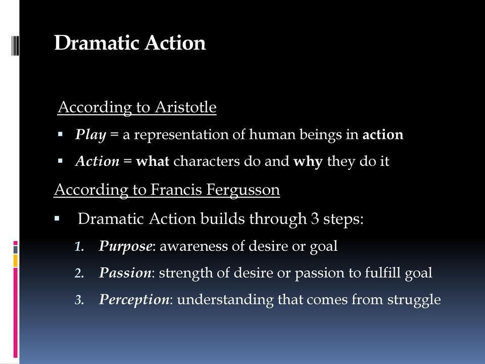 Action builds through 3 steps: 1. Purpose: awareness of desire or goal 2.