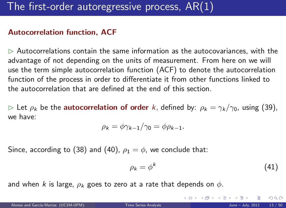 From here on we will use the term simple autocorrelation function (ACF) to denote the autocorrelation function of the process in order to differentiate it from other functions linked to the