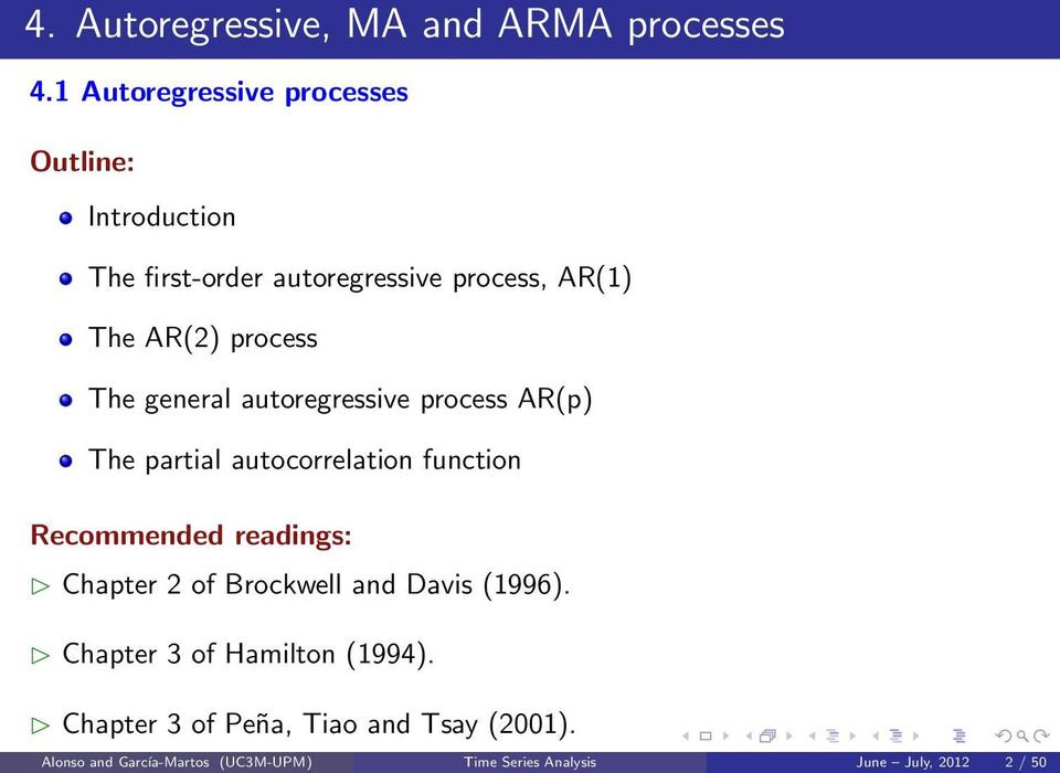process The general autoregressive process AR(p) The partial autocorrelation function Recommended readings:
