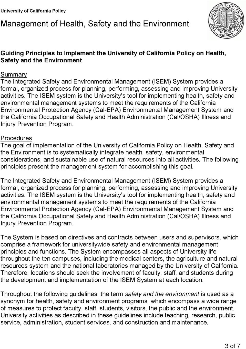 The ISEM system is the University s tool for implementing health, safety and environmental management systems to meet the requirements of the California Environmental Protection Agency (Cal-EPA)