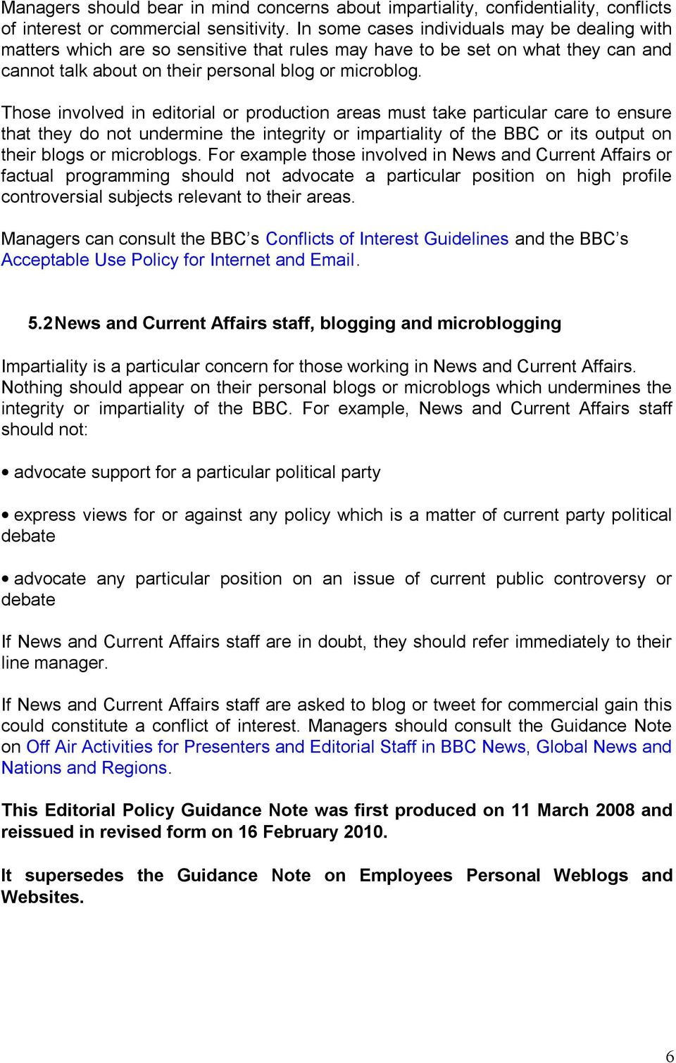 Those involved in editorial or production areas must take particular care to ensure that they do not undermine the integrity or impartiality of the BBC or its output on their blogs or microblogs.