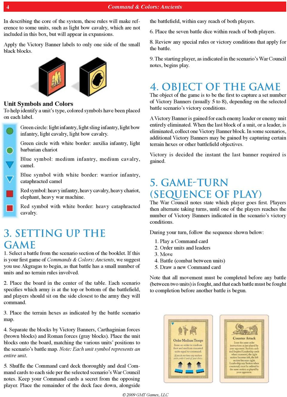 8. Review any special rules or victory conditions that apply for the battle. 9. The starting player, as indicated in the scenario s War Council notes, begins play.