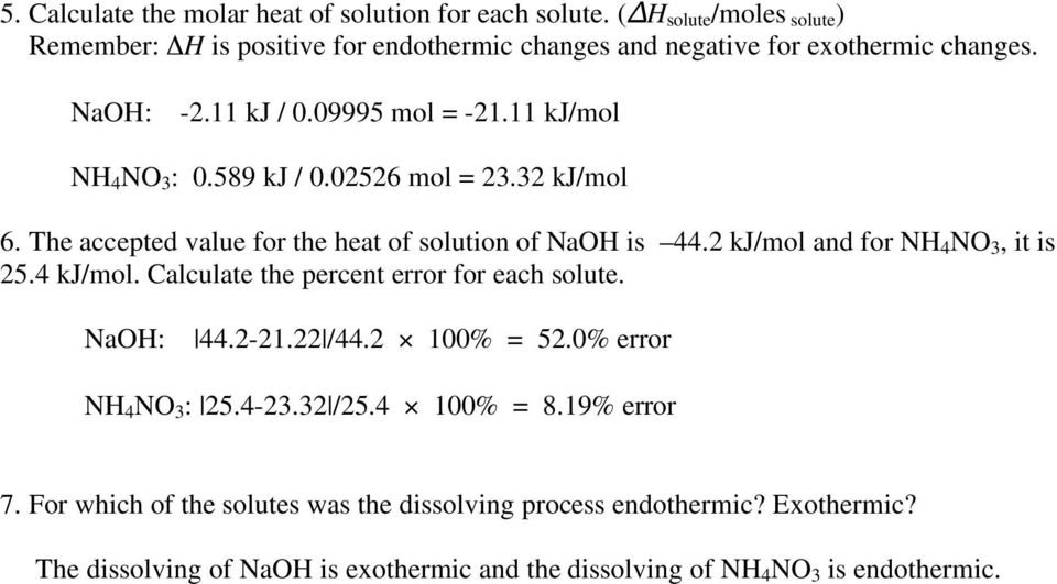 589 kj / 0.02526 mol = 23.32 kj/mol 6. The accepted value for the heat of solution of NaOH is 44.2 kj/mol and for NH 4 NO 3, it is 25.4 kj/mol.