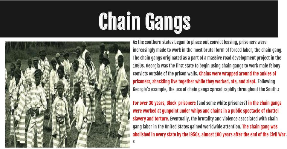 Georgia was the first state to begin using chain gangs to work male felony convicts outside of the prison walls.