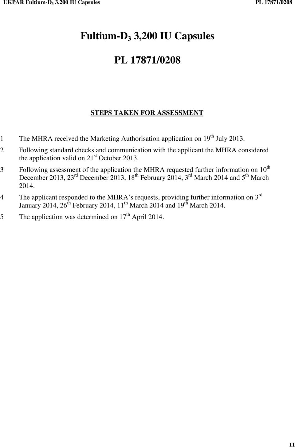 3 Following assessment of the application the MHRA requested further information on 10 th December 2013, 23 rd December 2013, 18 th February 2014, 3 rd March 2014 and 5