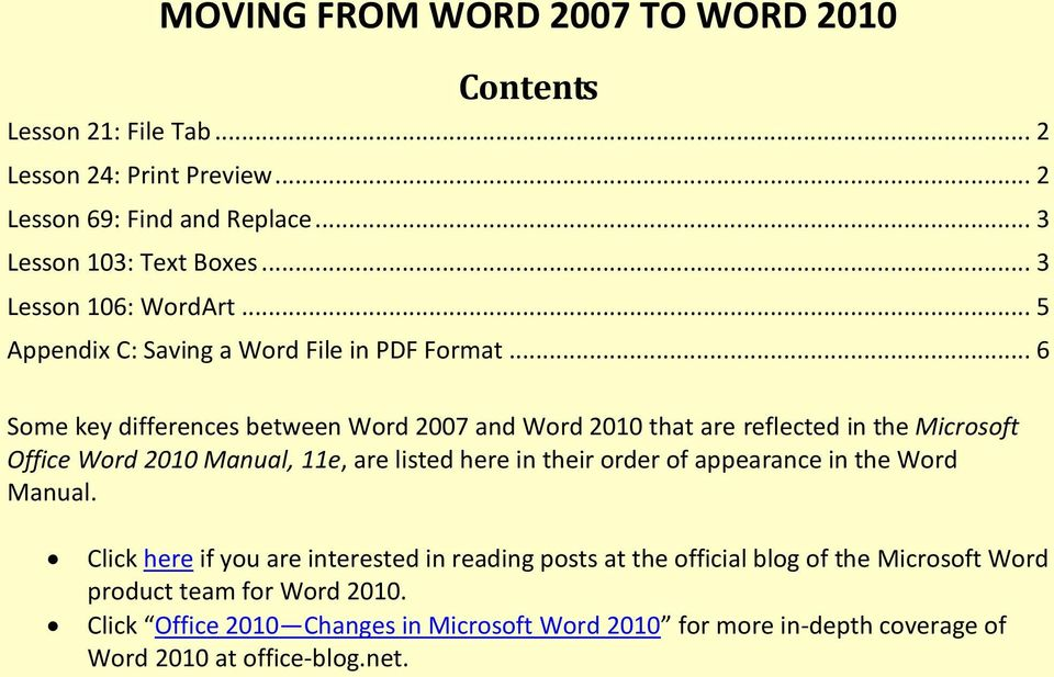 .. 6 Some key differences between Word 2007 and Word 2010 that are reflected in the Microsoft Office Word 2010 Manual, 11e, are listed here in their order of