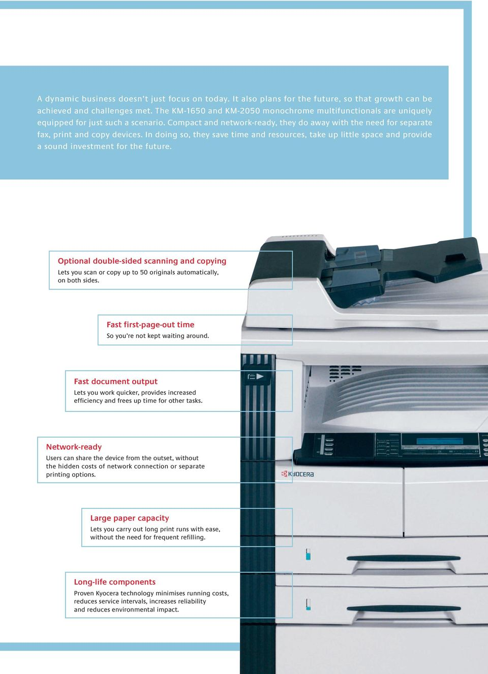 Optional double-sided scanning and copying  Fast first-page-out time