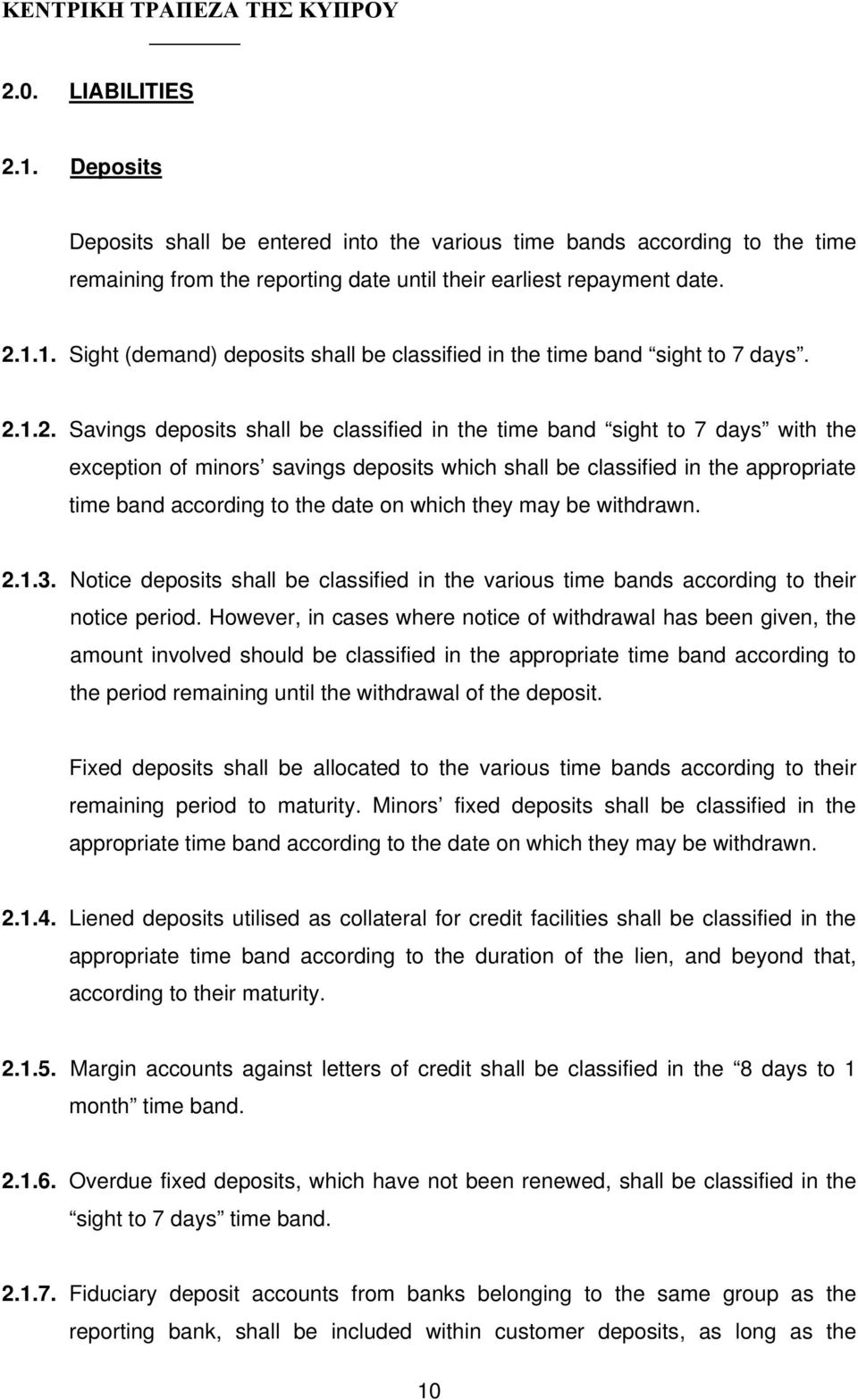 on which they may be withdrawn. 2.1.3. Notice deposits shall be classified in the various time bands according to their notice period.