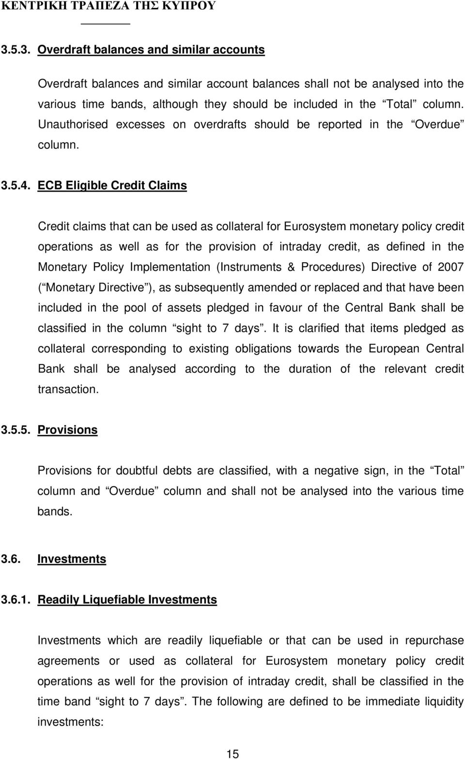 ECB Eligible Credit Claims Credit claims that can be used as collateral for Eurosystem monetary policy credit operations as well as for the provision of intraday credit, as defined in the Monetary