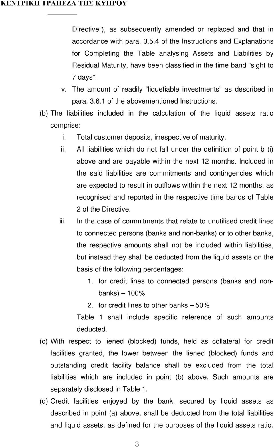 The amount of readily liquefiable investments as described in para. 3.6.1 of the abovementioned Instructions. (b) The liabilities included in the calculation of the liquid assets ratio comprise: i.