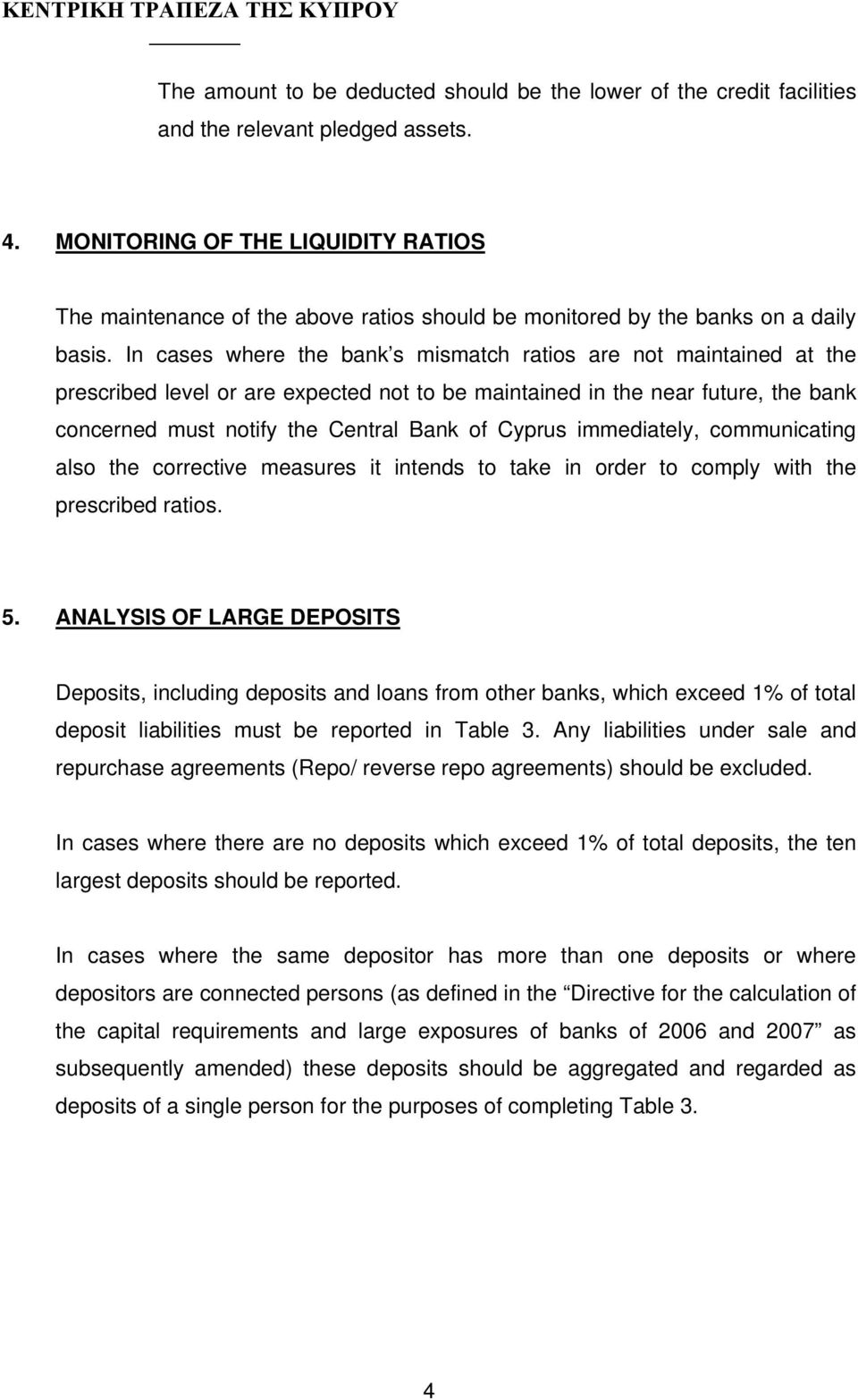 In cases where the bank s mismatch ratios are not maintained at the prescribed level or are expected not to be maintained in the near future, the bank concerned must notify the Central Bank of Cyprus