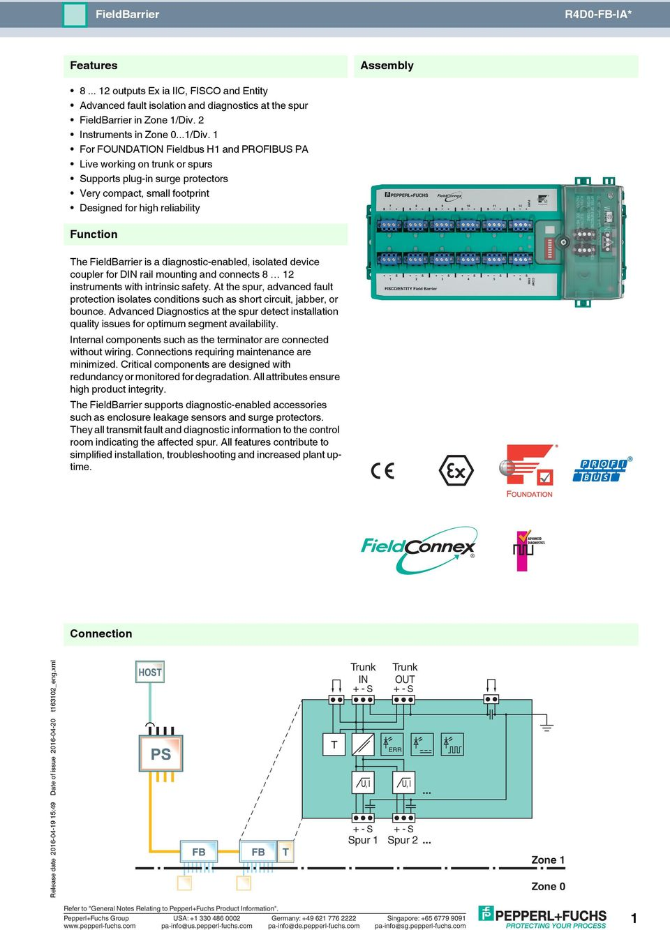 1 For FOUNDATION Fieldbus H1 and PROFIBUS PA Live working on trunk or spurs Supports plug-in surge protectors Very compact, small footprint Designed for high reliability Function The FieldBarrier is