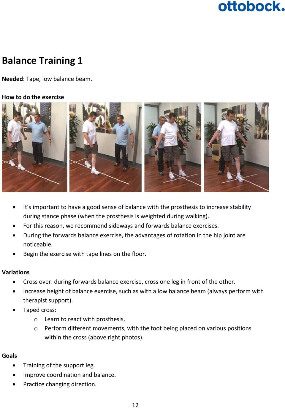 For this reason, we recommend sideways and forwards balance exercises. During the forwards balance exercise, the advantages of rotation in the hip joint are noticeable.