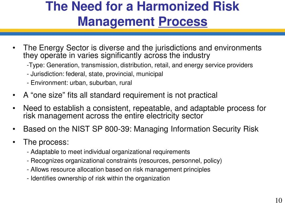 is not practical Need to establish a consistent, repeatable, and adaptable process for risk management across the entire electricity sector Based on the NIST SP 800-39: Managing Information Security