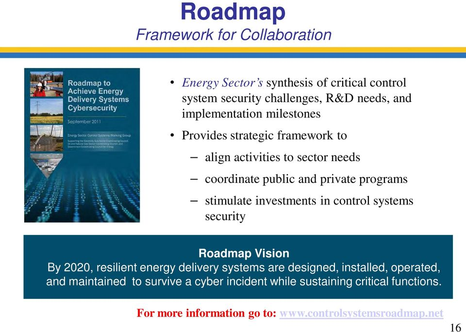 stimulate investments in control systems security Roadmap Vision By 2020, resilient energy delivery systems are designed, installed,