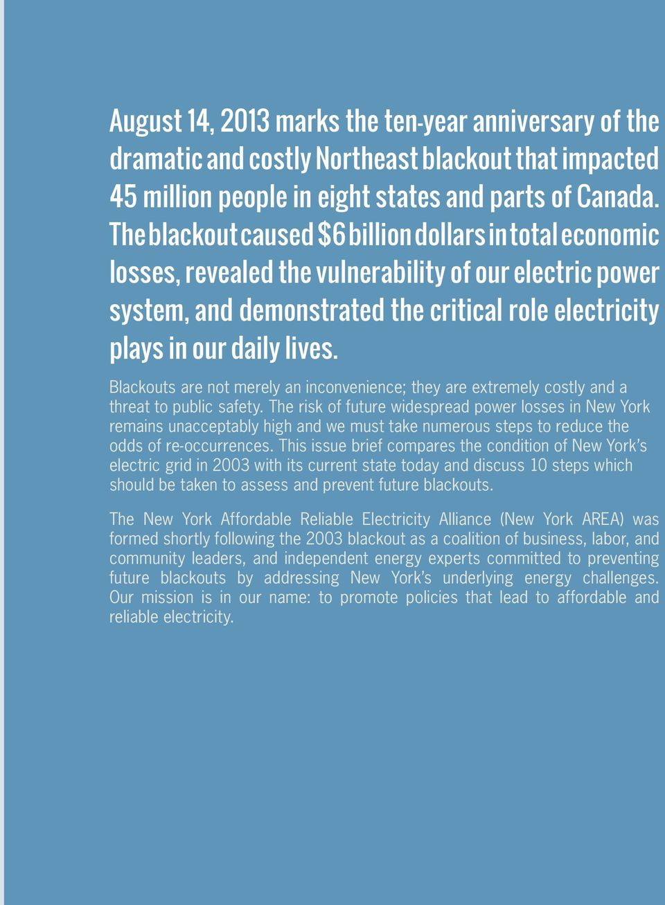 Blackouts are not merely an inconvenience; they are extremely costly and a threat to public safety.