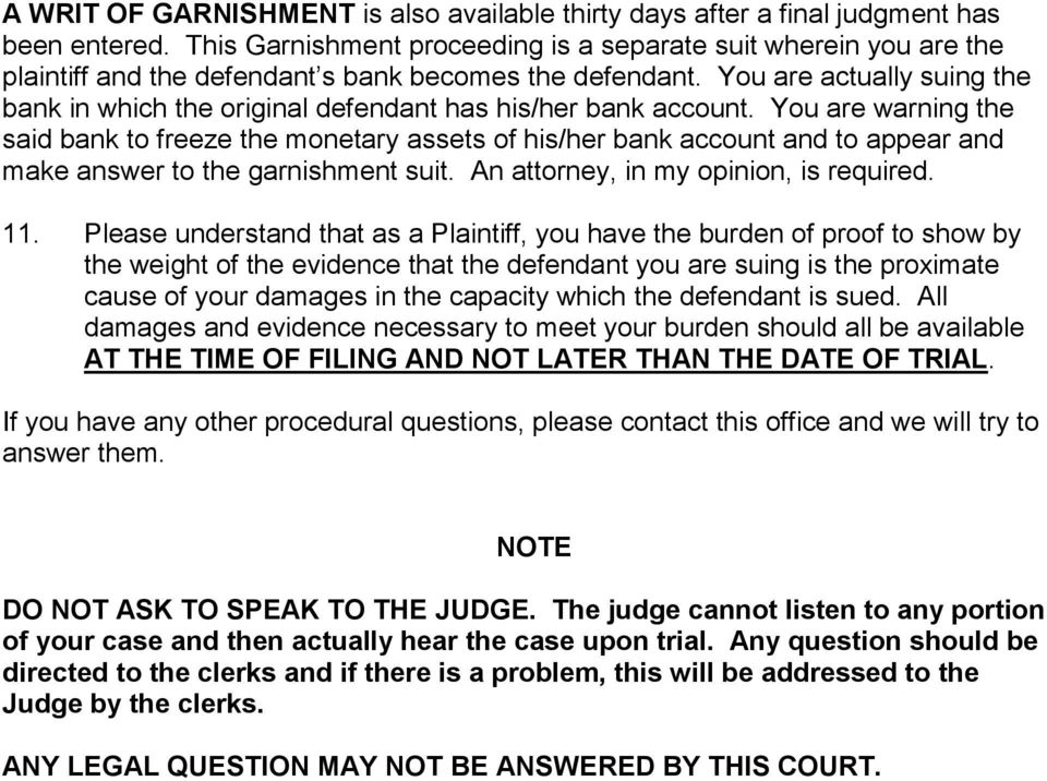 You are actually suing the bank in which the original defendant has his/her bank account.