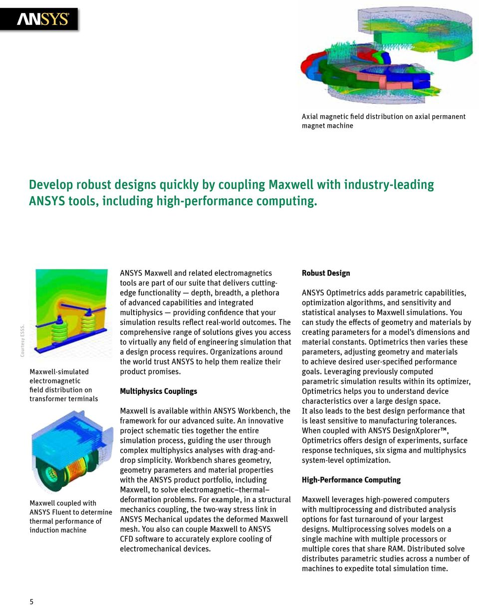 Maxwell-simulated electromagnetic field distribution on transformer terminals Maxwell coupled with ANSYS Fluent to determine thermal performance of induction machine ANSYS Maxwell and related