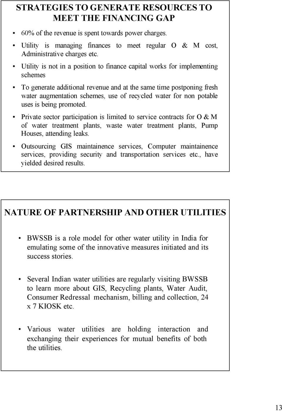 for non potable uses is being promoted. Private sector participation is limited to service contracts for O & M of water treatment plants, waste water treatment plants, Pump Houses, attending leaks.