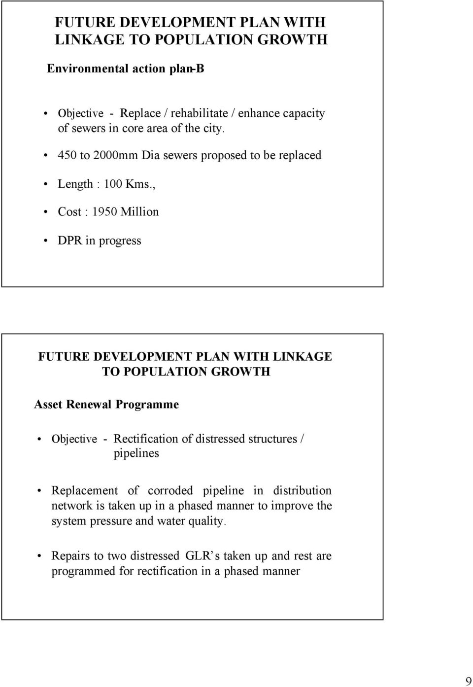 , Cost : 1950 Million DPR in progress FUTURE DEVELOPMENT PLAN WITH LINKAGE TO POPULATION GROWTH Asset Renewal Programme Objective - Rectification of distressed