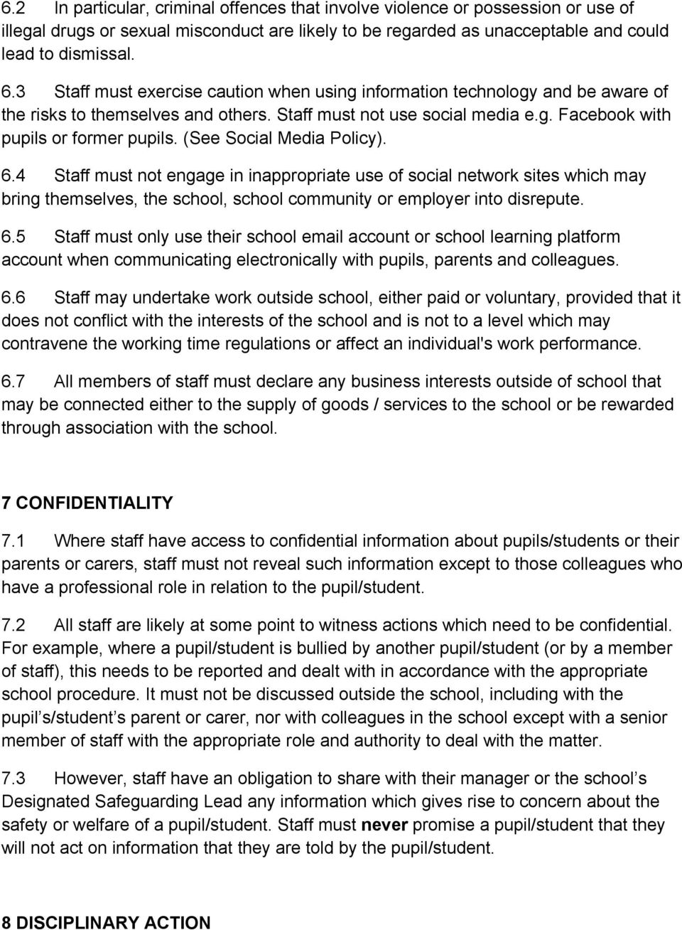 (See Social Media Policy). 6.4 Staff must not engage in inappropriate use of social network sites which may bring themselves, the school, school community or employer into disrepute. 6.5 Staff must only use their school email account or school learning platform account when communicating electronically with pupils, parents and colleagues.