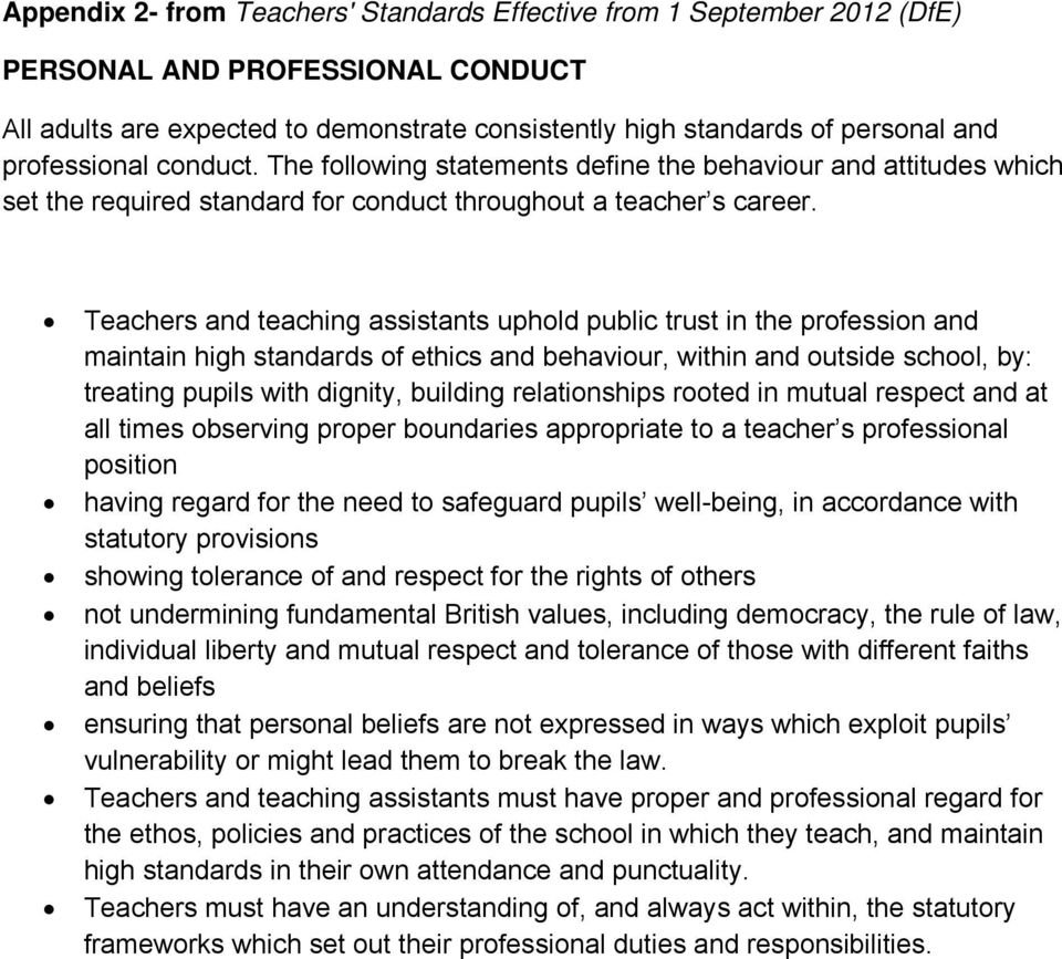 Teachers and teaching assistants uphold public trust in the profession and maintain high standards of ethics and behaviour, within and outside school, by: treating pupils with dignity, building