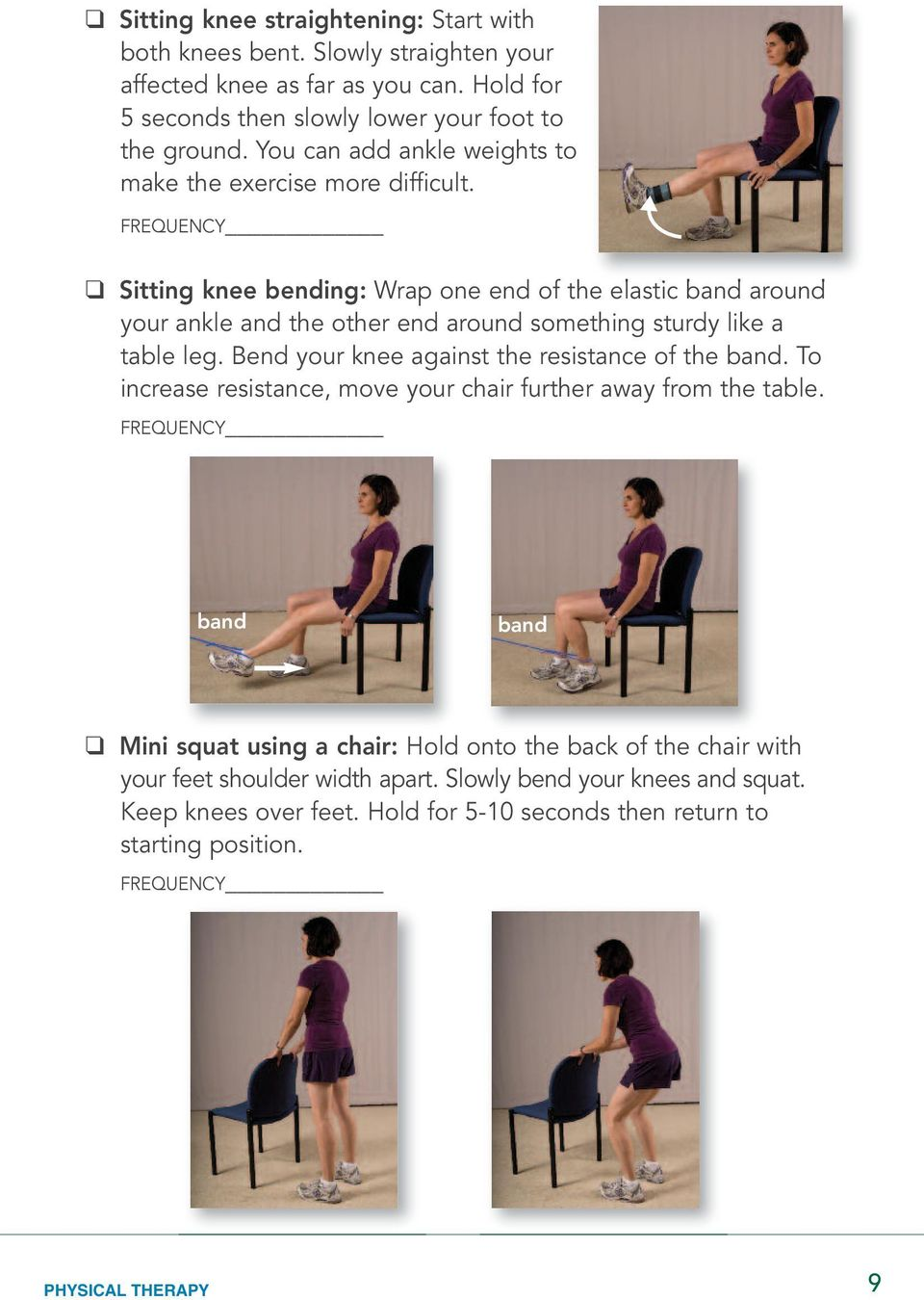 Sitting knee bending: Wrap one end of the elastic band around your ankle and the other end around something sturdy like a table leg.