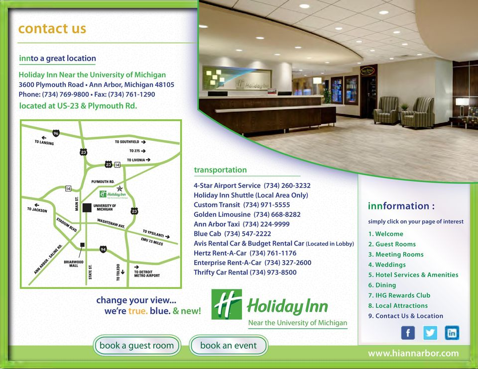 transportation 4-Star Airport Service (734) 260-3232 Holiday Inn Shuttle (Local Area Only) Custom Transit (734) 971-5555 Golden