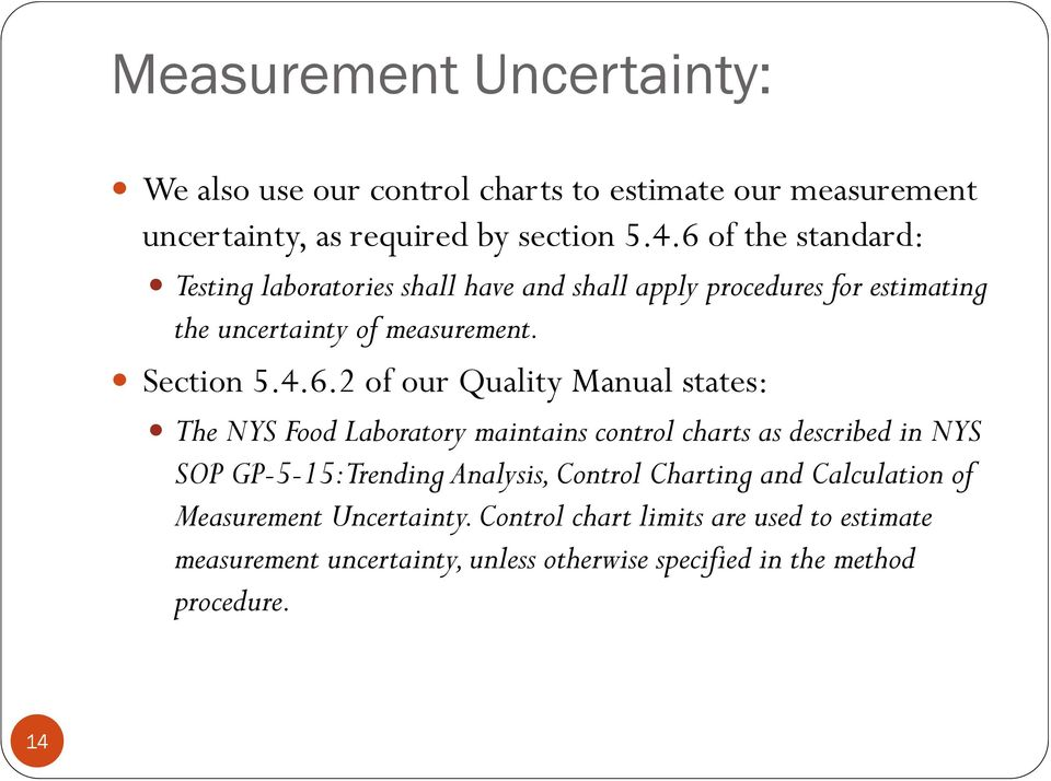 our Quality Manual states: The NYS Food Laboratory maintains control charts as described in NYS SOP GP-5-15: Trending Analysis, Control Charting