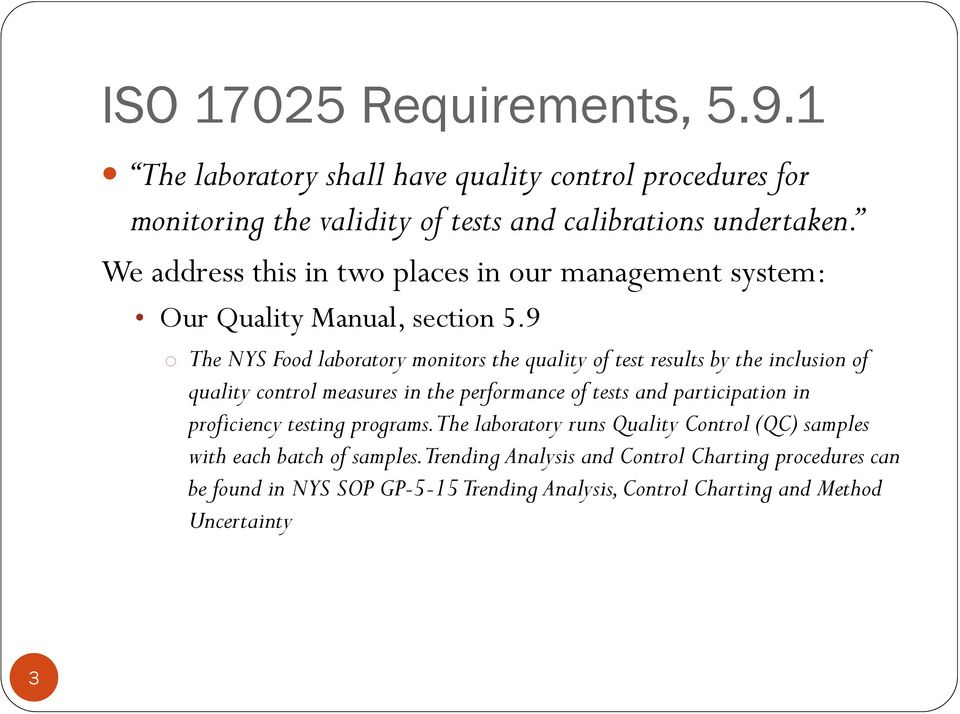 9 o The NYS Food laboratory monitors the quality of test results by the inclusion of quality control measures in the performance of tests and participation in