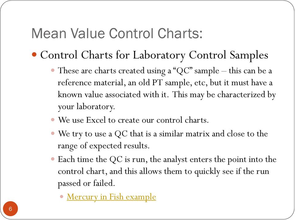 We use Excel to create our control charts. We try to use a QC that is a similar matrix and close to the range of expected results.