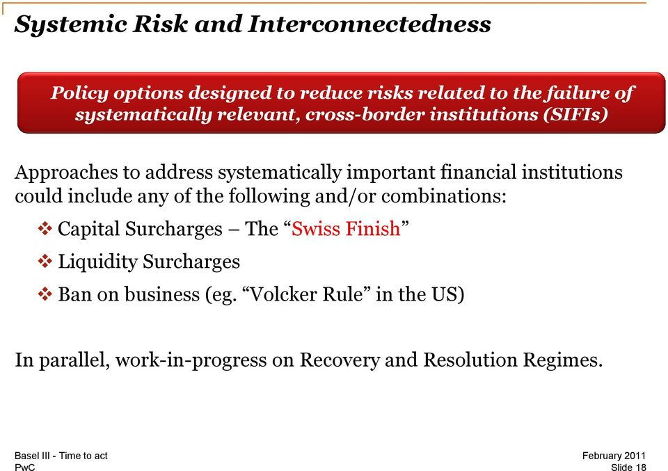 institutions could include any of the following and/or combinations: Capital Surcharges The Swiss Finish Liquidity