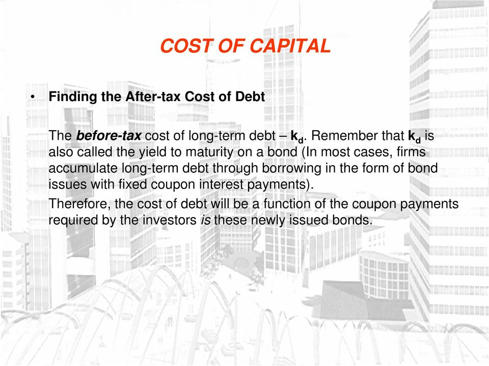 long-term debt through borrowing in the form of bond issues with fixed coupon interest payments).