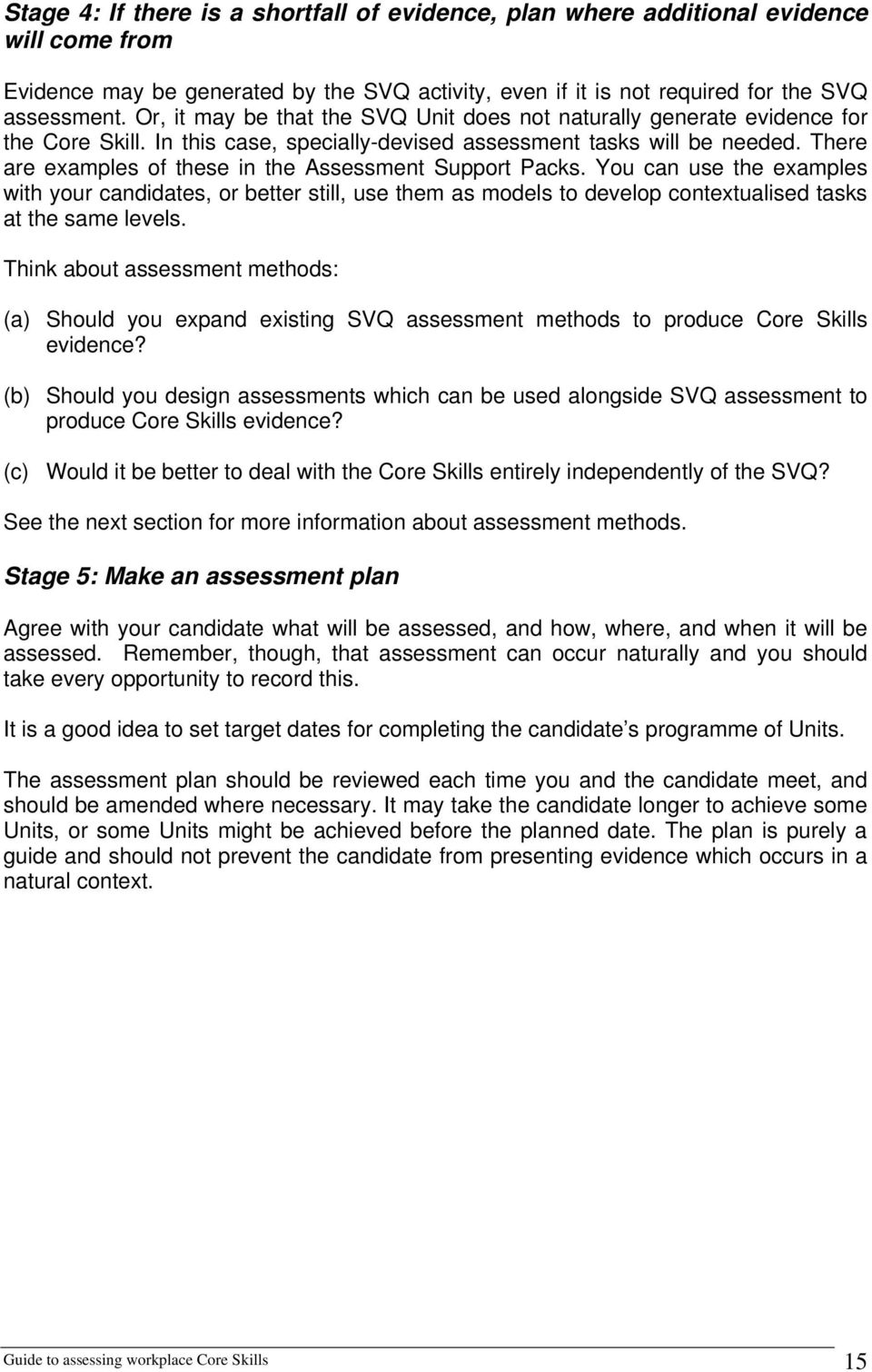 There are examples of these in the Assessment Support Packs. You can use the examples with your candidates, or better still, use them as models to develop contextualised tasks at the same levels.