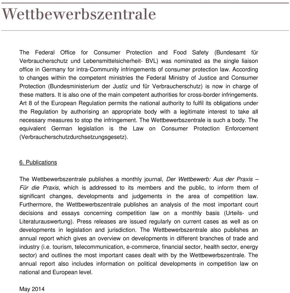 According to changes within the competent ministries the Federal Ministry of Justice and Consumer Protection (Bundesministerium der Justiz und für Verbraucherschutz) is now in charge of these matters.