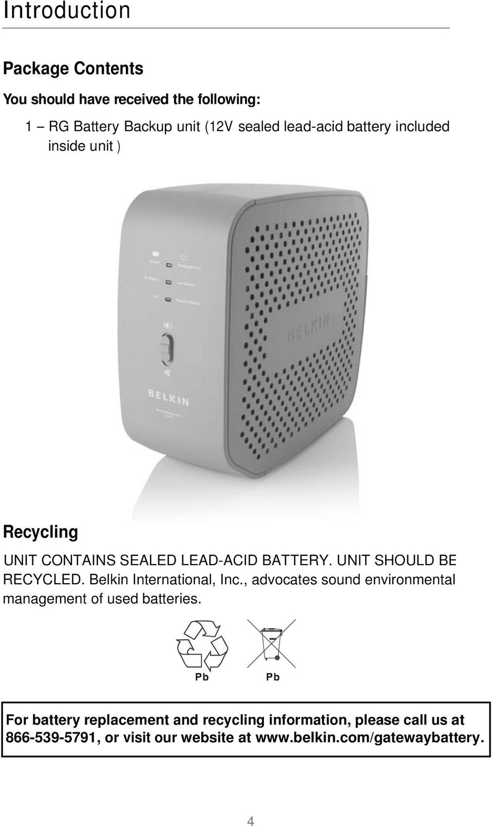 UNIT SHOULD BE RECYCLED. Belkin International, Inc., advocates sound environmental management of used batteries.
